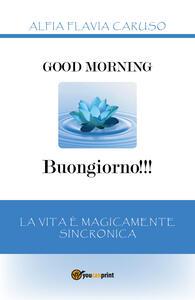 Good morning-Buongiorno!!! La vita è magicamente sincronica - Alfia Flavia Caruso - copertina
