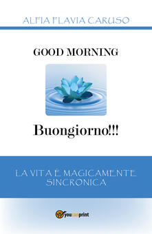Good morning-Buongiorno!!! La vita è magicamente sincronica