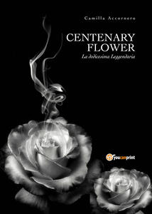 Centenary flower. La dodicesima Leggendaria - Camilla Accornero - copertina