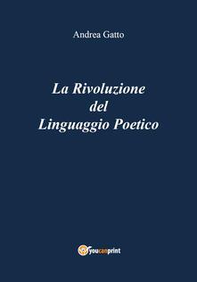 La rivoluzione del linguaggio poetico - Andrea Gatto - copertina