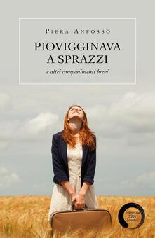 Piovigginava a sprazzi e altri componimenti brevi - Piera Anfosso - copertina