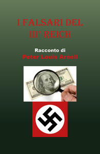 I falsari del terzo Reich - Peter Louis Arnell - copertina