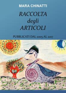 Raccolta degli articoli pubblicati dal 2005 al 2017 - Mara Chinatti - copertina