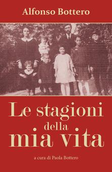 Alfonso Bottero. Le stagioni della mia vita - Paola Bottero - copertina