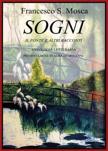 Sogni. Il ponte e altri racconti - Francesco Mosca - copertina