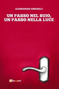 Un passo nel buio, un passo nella luce - Alessandro Cimarelli - copertina