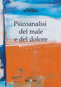 Psicoanalisi del male e del dolore - Francesco Attorre - copertina