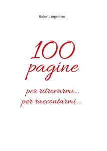 100 pagine per ritrovarmi... per raccontarmi... - Roberto Argentero - copertina