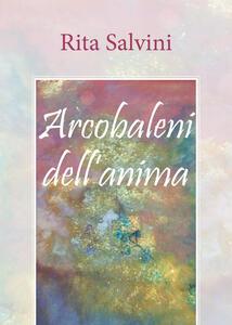 Arcobaleni dell'anima - Rita Salvini - copertina