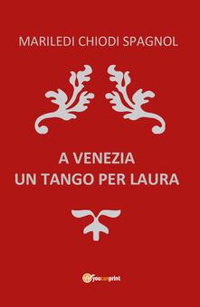 A Venezia un tango per Laura - Mariledi Chiodi Spagnol - copertina