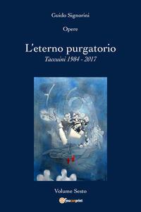Opere. Vol. 6: eterno purgatorio. Taccuini 1984-2017, L'. - Guido Signorini - copertina