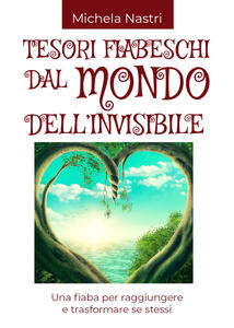 Tesori fiabeschi dal mondo dell'invisibile - Michela Nastri - copertina