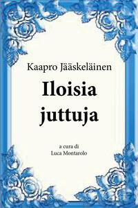 Iloisia juttuja - Kaapro Jääskeläinen - copertina