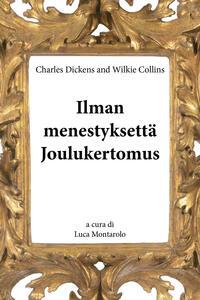 Ilman menestyksettä. Joulukertomus - Charles Dickens,Wilkie Collins - copertina