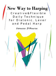 New way to harping. Creative & flexible daily technique for diatonic, lever and pedal harp - Vanessa D'Aversa - copertina