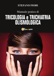 Manuale pratico di tricologia e trichiatria olismologica - Stefano Fiori - copertina