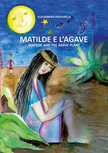 Matilde e l'agave. Ediz. italiana e inglese - Alessandra Muschella - copertina