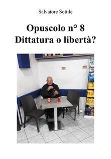 Opuscolo news. Vol. 8: Dittatura o libertà?. - Salvatore Sottile - copertina