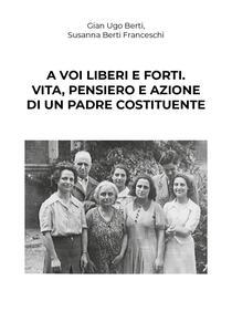 A voi liberi e forti. Giovanni Bertini, antifascista e padre costituente - copertina
