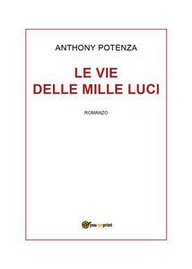 Le vie delle mille luci - Anthony Potenza - copertina