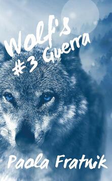 Guera. Wolf's. Vol. 3 - Paola Fratnik - copertina