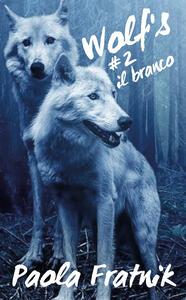 Il branco. Wolf's. Vol. 2 - Paola Fratnik - copertina