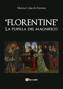 Florentine. La pupilla del Magnifico - Marina Colacchi Simone - copertina