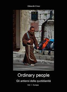 Ordinary people. Gli antieroi della quotidianetà. Ediz. illustrata. Vol. 1: Europa. - Edoardo Croce - copertina