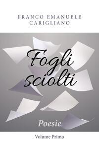 Fogli sciolti. Vol. 1 - Franco Emanuele Carigliano - copertina