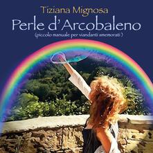Perle d'arcobaleno - Tiziana Mignosa - copertina