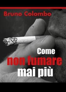 Come non fumare mai più - Bruno Colombo - copertina