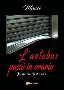 L' autobus passò in orario (la storia di Anna) - Macci - copertina