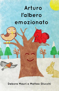 Arturo, l'albero emozionato. Ediz. illustrata - Debora Mauri,Matteo Stucchi - copertina
