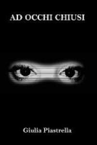 Ad occhi chiusi - Giulia Piastrella - copertina