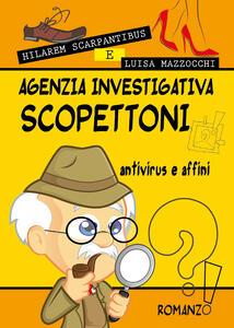 Agenzia investigativa Scopettoni antivirus e affini - Hilarem Scarpantibus,Luisa Mazzocchi - copertina