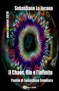 Il chaos, Dio e l'infinito - Sebastiano Seminara - copertina