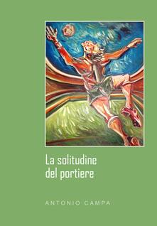 La solitudine del portiere - Antonio Campa - copertina