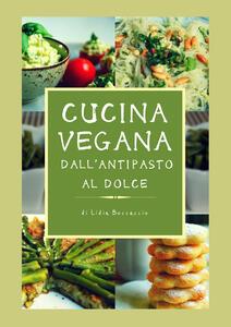 Cucina vegana dall'antipasto al dolce - Lidia Boccaccio - copertina