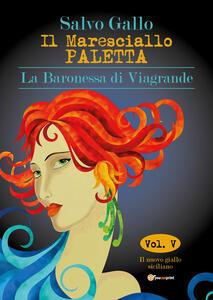 La baronessa di Viagrande. Il maresciallo Paletta. Vol. 5 - Salvo Gallo - copertina