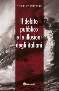 Il debito pubblico e le illusioni degli italiani - Stefano Imperiali - copertina