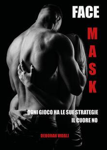 Face mask. Ediz. italiana - Deborah Vidali - copertina