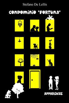 Apparenze. Condominio «Fortuna» - Stefano De Lellis - copertina