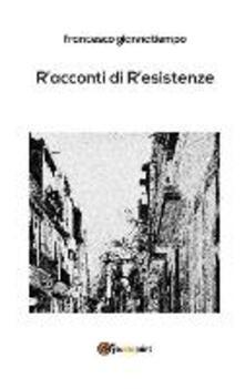 R'acconti di r'esistenze - Francesco Giannatiempo - copertina