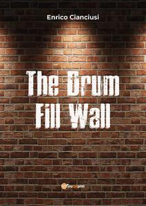 The drum fill wall. Ediz. italiana - Enrico Cianciusi - copertina