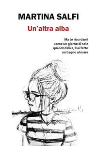 Un' altra alba - Martina Salfi - copertina