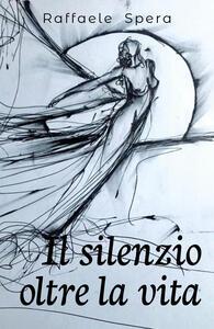 Il silenzio oltre la vita - Raffaele Spera - copertina