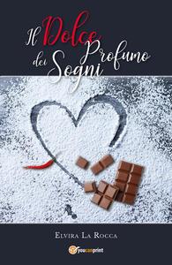 Il dolce profumo dei sogni - Elvira La Rocca - copertina