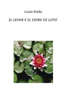 Il leone e il fiore di loto - Licia Nale - copertina