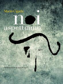 Noi aspettiamo - Mario Cigada - copertina