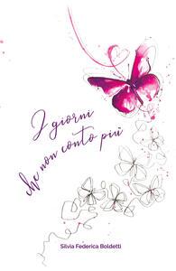 I giorni che non conto più - Silvia Federica Boldetti - copertina